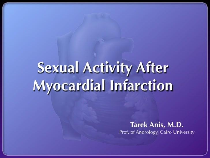 Sexual Activity AfterMyocardial Infarction                 Tarek Anis, M.D.            Prof. of Andrology, Cairo University