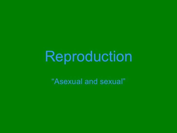 "Reproduction""Asexual and sexual"""