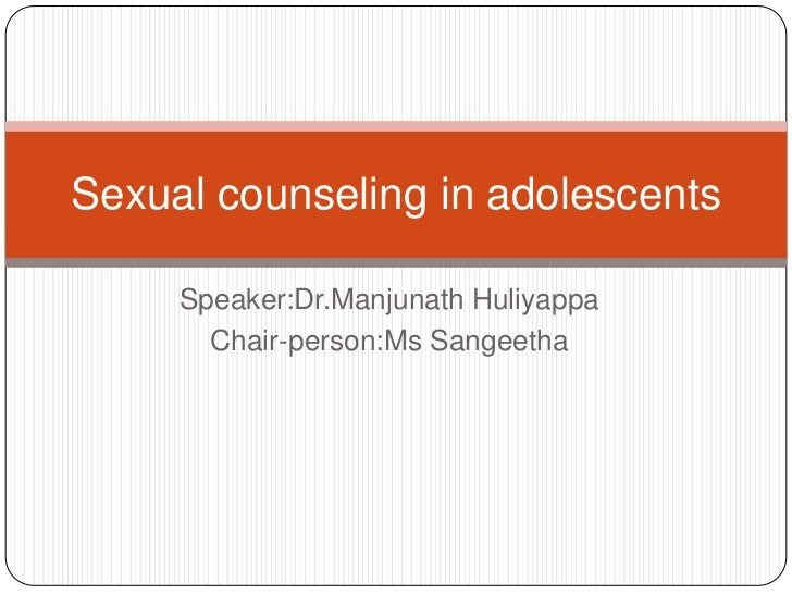 Sexual counseling in adolescents     Speaker:Dr.Manjunath Huliyappa       Chair-person:Ms Sangeetha