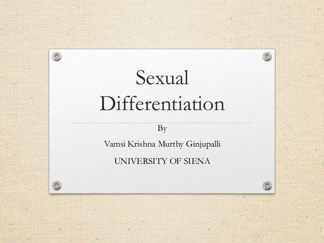 Sexual Differentiation By Vamsi Krishna Murthy Ginjupalli UNIVERSITY OF SIENA