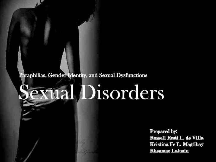 Sexual Disorders<br />Paraphilias, Gender Identity, and Sexual Dysfunctions<br />Prepared by:<br />	Russell Resti L. de Vi...
