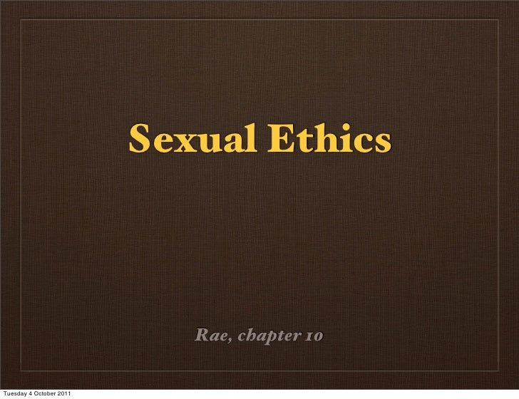 Sexual Ethics                            Rae, chapter 10Tuesday 4 October 2011
