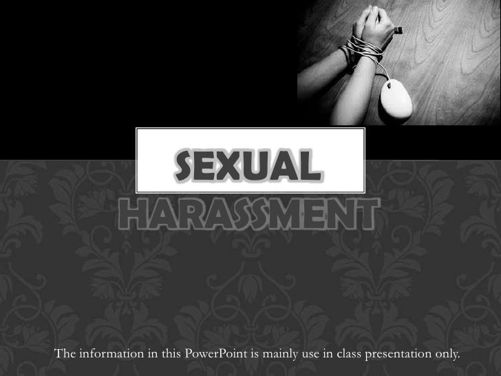 Sexual Harassment<br />The information in this PowerPoint is mainly use in class presentation only. <br />