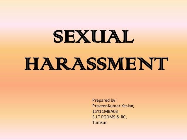 SEXUALHARASSMENT    Prepared by :    PraveenKumar Keskar,    1SY11MBA03    S.I.T PGDMS & RC,    Tumkur.