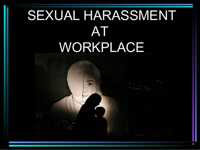 SEXUAL HARASSMENTATWORKPLACE