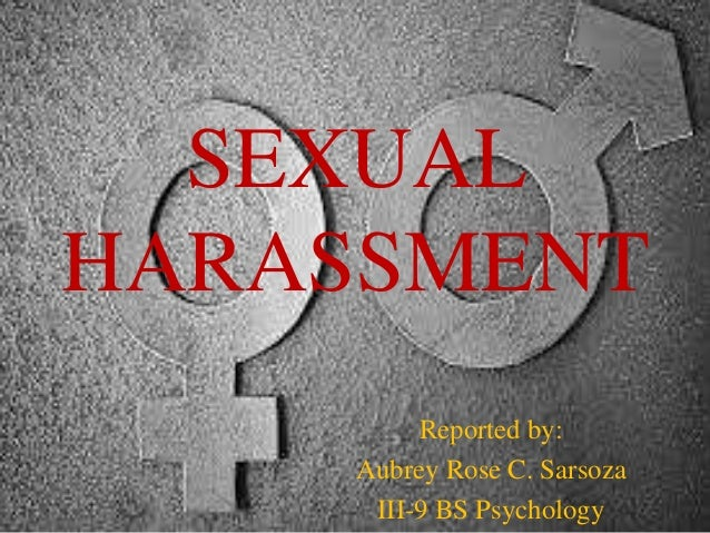 SEXUAL HARASSMENT Reported by: Aubrey Rose C. Sarsoza III-9 BS Psychology