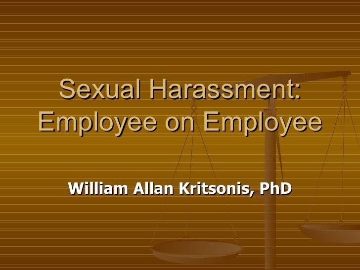 Sexual Harassment: Employee on Employee William Allan Kritsonis, PhD