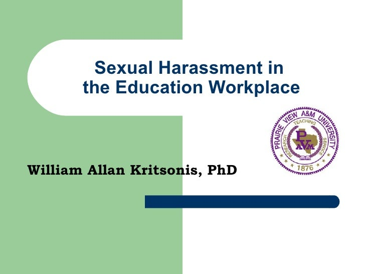 Sexual Harassment in  the Education Workplace William Allan Kritsonis, PhD