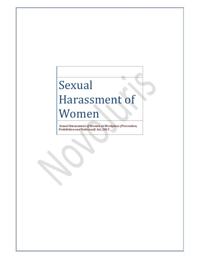 Sexual Harassment of Women Sexual Harassment of Women at Workplace (Prevention, Prohibition and Redressal) Act, 2013