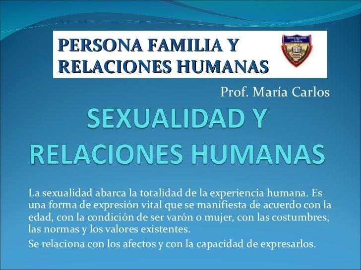 La sexualidad abarca la totalidad de la experiencia humana. Es una forma de expresión vital que se manifiesta de acuerdo c...
