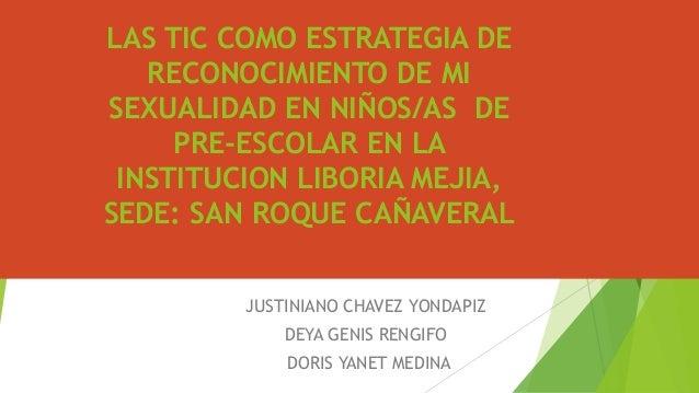 LAS TIC COMO ESTRATEGIA DE RECONOCIMIENTO DE MI SEXUALIDAD EN NIÑOS/AS DE PRE-ESCOLAR EN LA INSTITUCION LIBORIA MEJIA, SED...