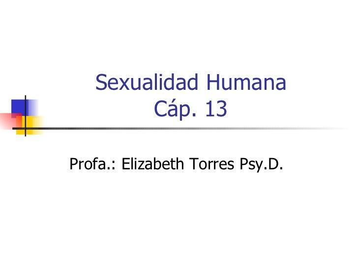 Sexualidad Humana Cáp. 13 Profa.: Elizabeth Torres Psy.D.