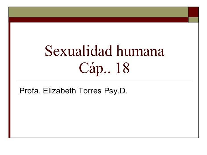 Sexualidad humana Cáp.. 18 Profa. Elizabeth Torres Psy.D.