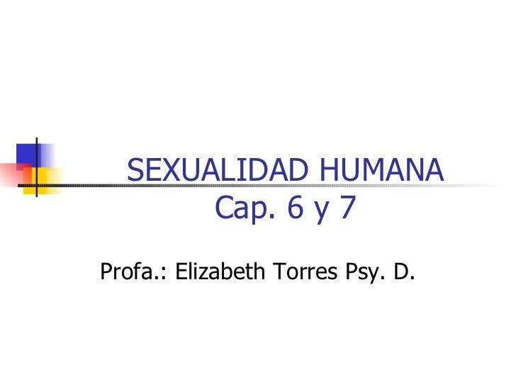 SEXUALIDAD HUMANA Cap. 6 y 7 Profa.: Elizabeth Torres Psy. D.