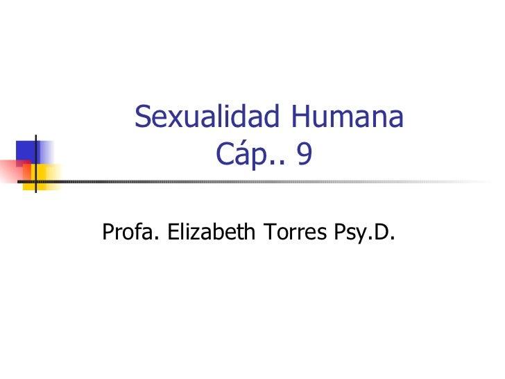 Sexualidad Humana Cáp.. 9  Profa. Elizabeth Torres Psy.D.