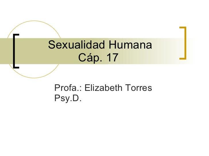 Sexualidad Humana Cáp. 17  Profa.: Elizabeth Torres Psy.D.