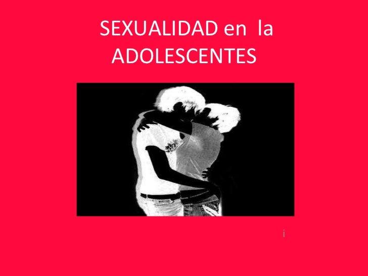 SEXUALIDAD en  la ADOLESCENTES i