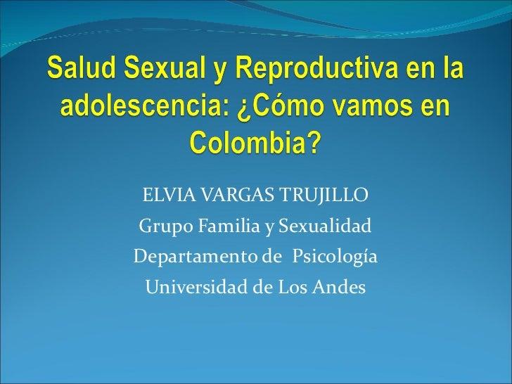 ELVIA VARGAS TRUJILLO Grupo Familia y Sexualidad Departamento de  Psicología Universidad de Los Andes
