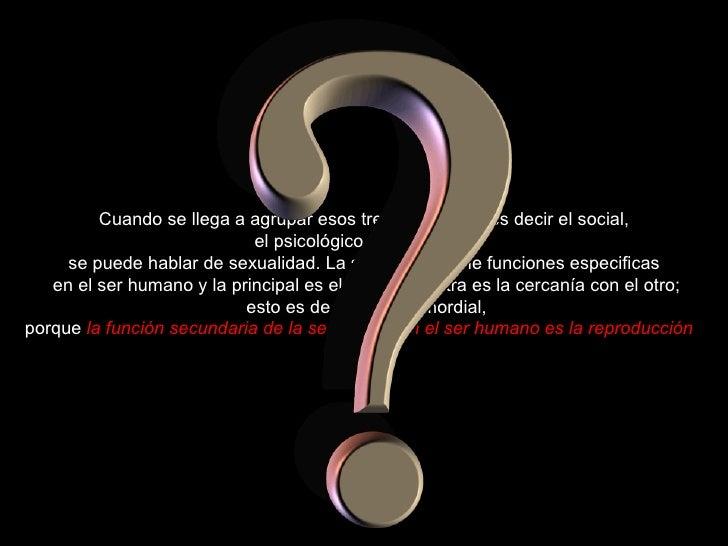 Cuando se llega a agrupar esos tres conceptos, es decir el social, el psicológico y el biológico, se puede hablar de sexua...