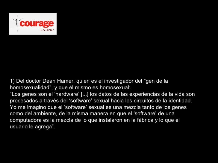 """1) Del doctor Dean Hamer, quien es el investigador del """"gen de la homosexualidad"""", y que él mismo es homosexual:..."""
