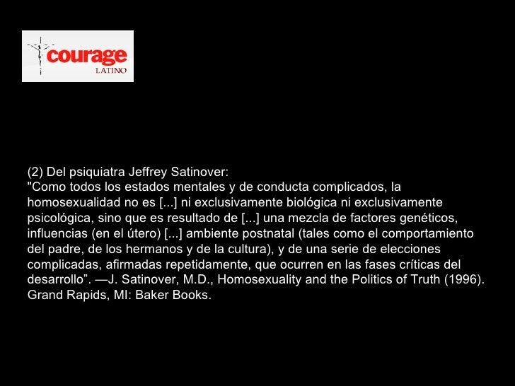 """(2) Del psiquiatra Jeffrey Satinover:  """"Como todos los estados mentales y de conducta complicados, la homosexualidad ..."""