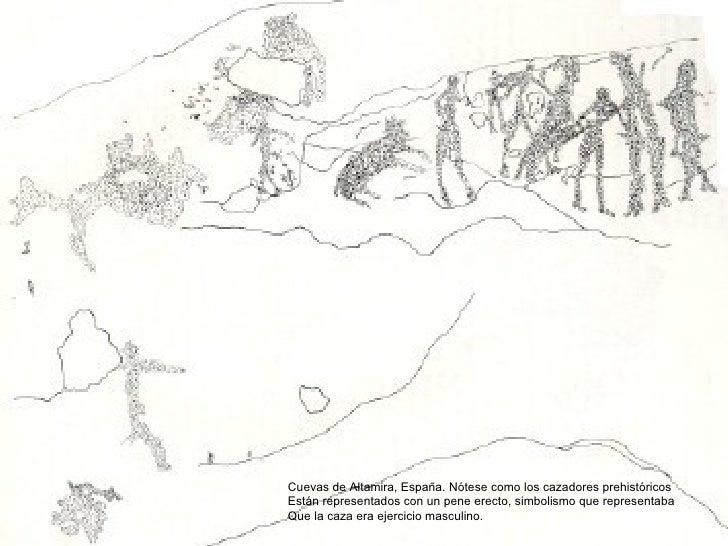 Cuevas de Altamira, España. Nótese como los cazadores prehistóricos Están representados con un pene erecto, simbolismo que...