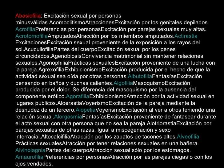 Abasiofilia : Excitación sexual por personas minusválidas.AcomoclitismoAtraccionesExcitación por los genitales depilados. ...
