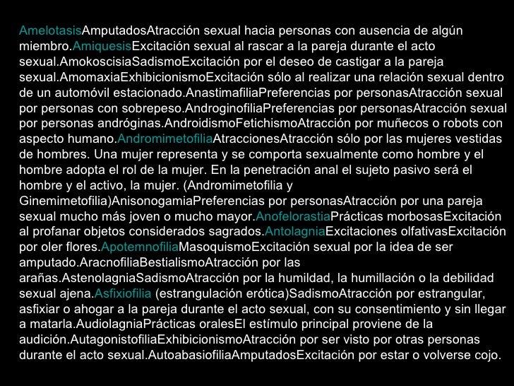 Amelotasis AmputadosAtracción sexual hacia personas con ausencia de algún miembro. Amiquesis Excitación sexual al rascar a...