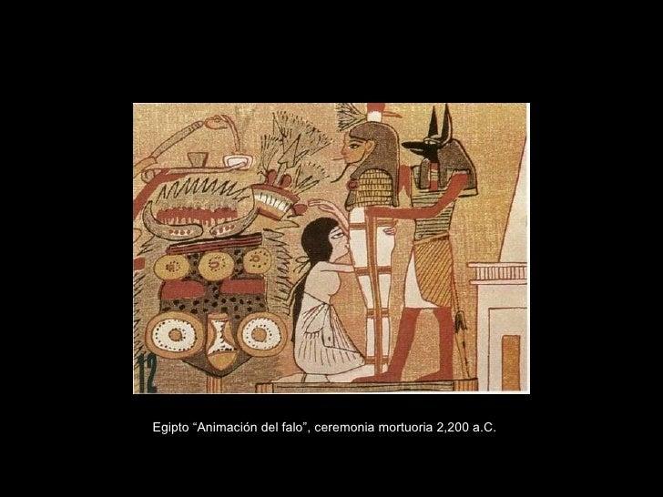 """Egipto """"Animación del falo"""", ceremonia mortuoria 2,200 a.C."""
