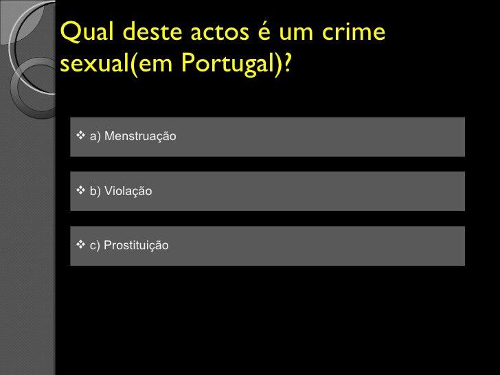 Qual deste actos é um crime sexual(em Portugal)? <ul><li>a) Menstruação </li></ul><ul><li>b) Violação  </li></ul><ul><li>c...