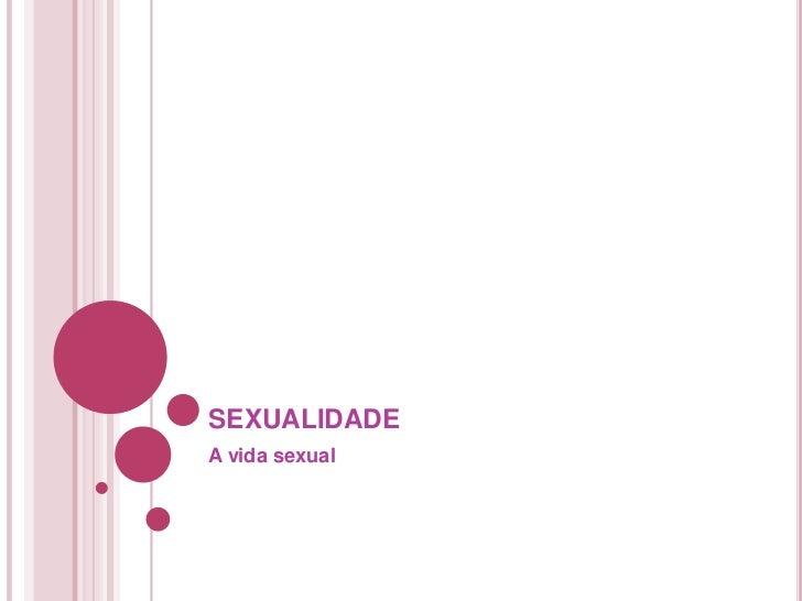 sexualidade<br />A vida sexual<br />