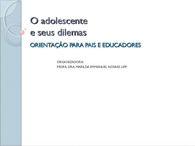 O adolescenteO adolescente e seus dilemase seus dilemas ORIENTAÇÃO PARA PAIS E EDUCADORESORIENTAÇÃO PARA PAIS E EDUCADORES...