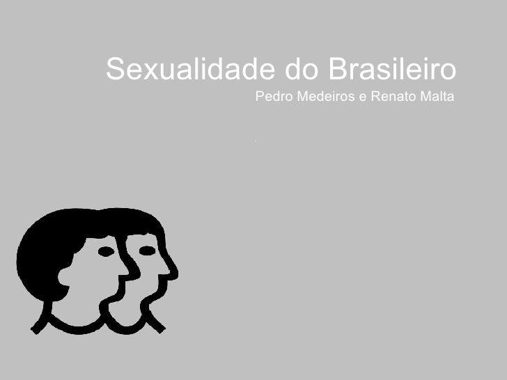 Sexualidade do Brasileiro Pedro Medeiros e Renato Malta