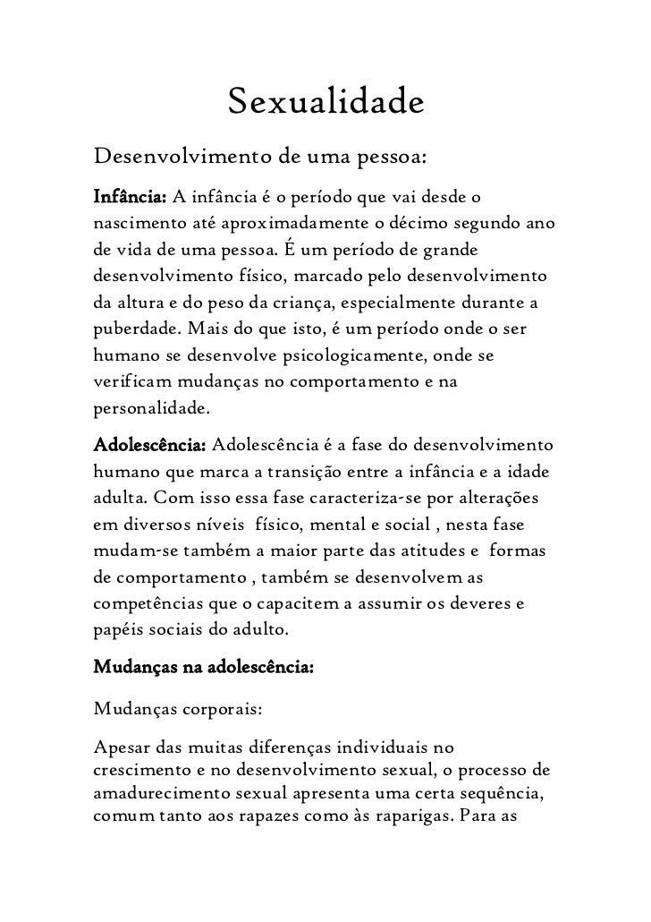 SexualidadeDesenvolvimento de uma pessoa:Infância: A infância é o período que vai desde onascimento até aproximadamente o ...