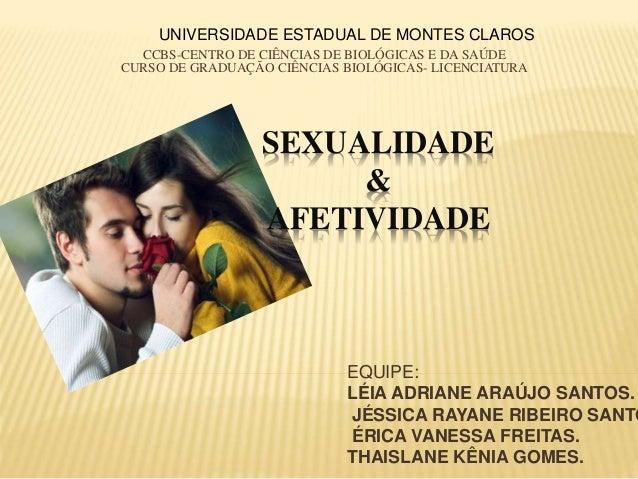 SEXUALIDADE & AFETIVIDADE EQUIPE: LÉIA ADRIANE ARAÚJO SANTOS. JÉSSICA RAYANE RIBEIRO SANTO ÉRICA VANESSA FREITAS. THAISLAN...