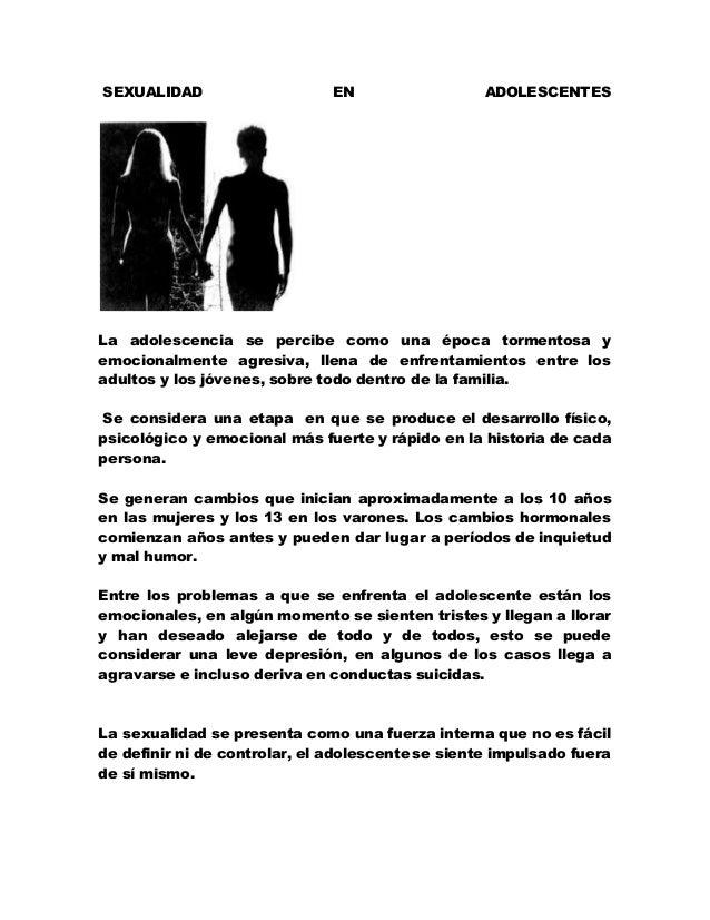 SEXUALIDAD EN ADOLESCENTES La adolescencia se percibe como una época tormentosa y emocionalmente agresiva, llena de enfren...