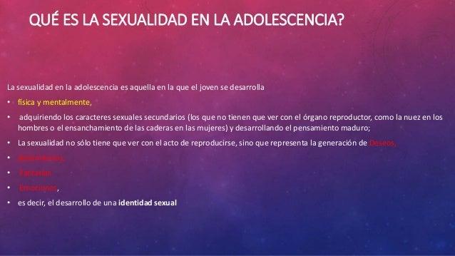 QUÉ ES LA SEXUALIDAD EN LA ADOLESCENCIA? La sexualidad en la adolescencia es aquella en la que el joven se desarrolla • fí...