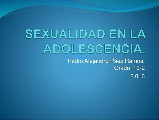 Pedro Alejandro Páez Ramos. Grado: 10-2 2.016