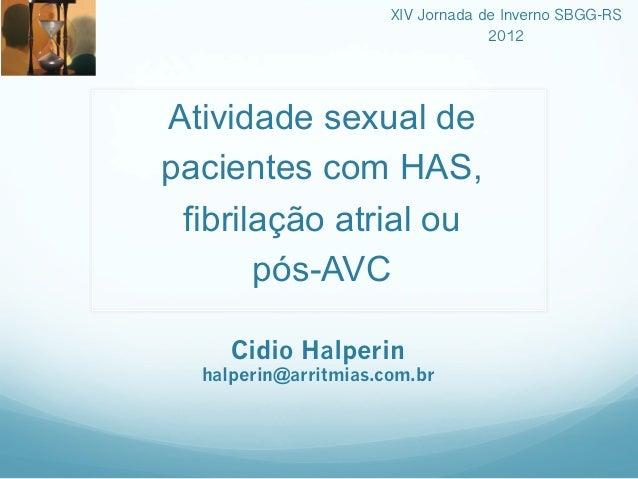 XIV Jornada de Inverno SBGG-RS! 2012!  Atividade sexual de pacientes com HAS, fibrilação atrial ou pós-AVC Cidio Halperin ...