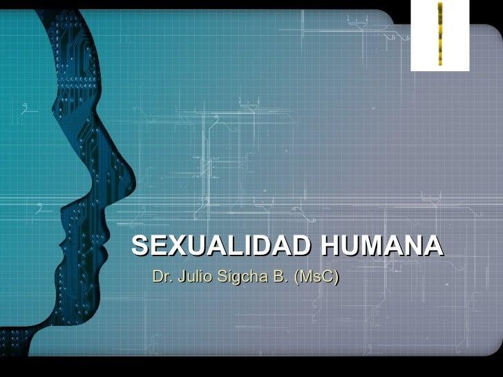 SEXUALIDAD HUMANA Dr. Julio Sigcha B. (MsC)