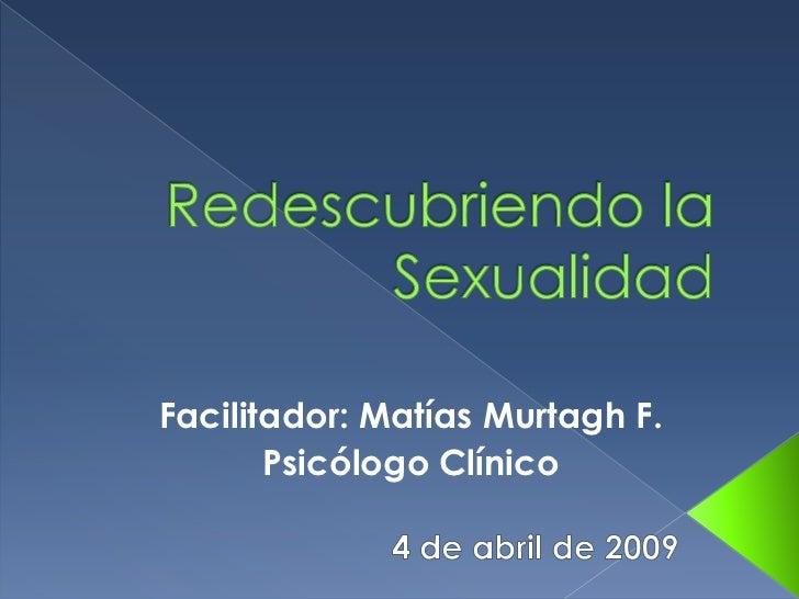 Facilitador: Matías Murtagh F.        Psicólogo Clínico