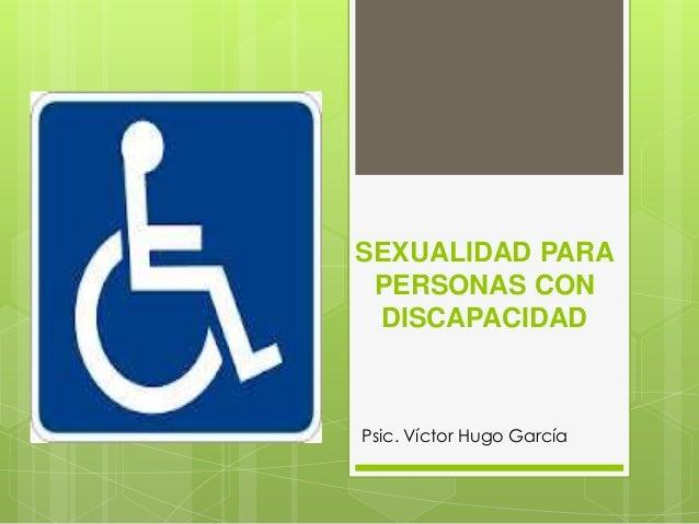 SEXUALIDAD PARA PERSONAS CON DISCAPACIDADPsic. Víctor Hugo García