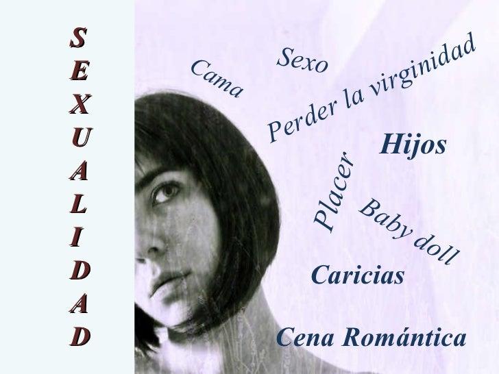S E X U A L I D A D  Cama Placer Baby doll Cena Romántica Sexo Caricias Hijos Perder la virginidad