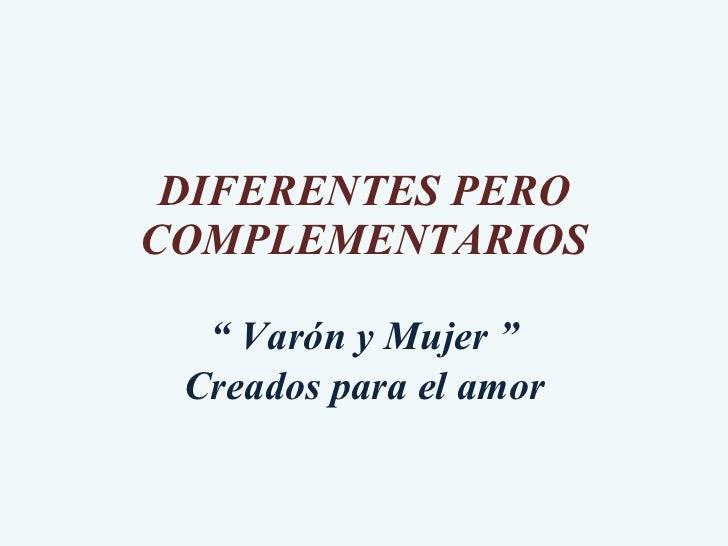 """DIFERENTES PERO COMPLEMENTARIOS """"  Varón y Mujer """" Creados para el amor"""
