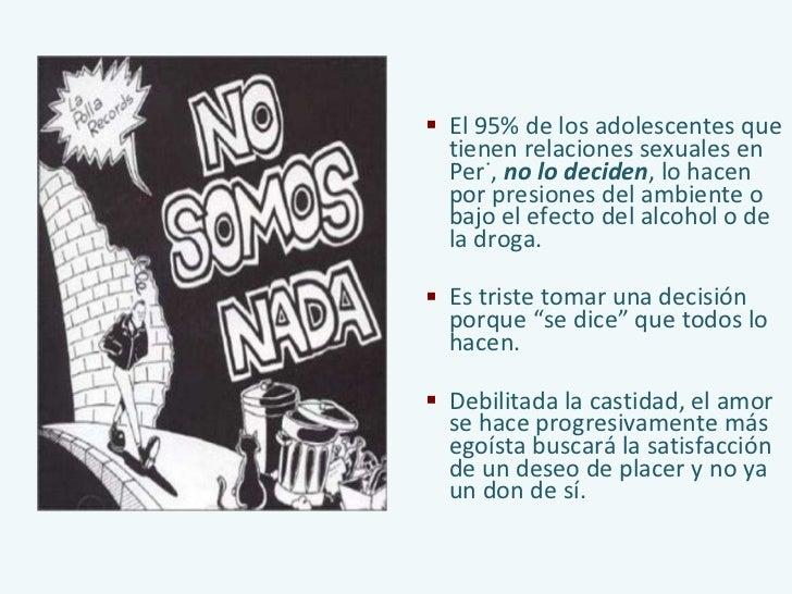 <ul><li>El 95% de los adolescentes que tienen relaciones sexuales en Perú,  no lo deciden , lo hacen por presiones del amb...