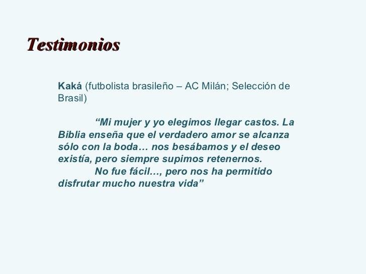 """Kaká  (futbolista brasileño – AC Milán; Selección de Brasil) """" Mi mujer y yo elegimos llegar castos. La Biblia enseña que ..."""
