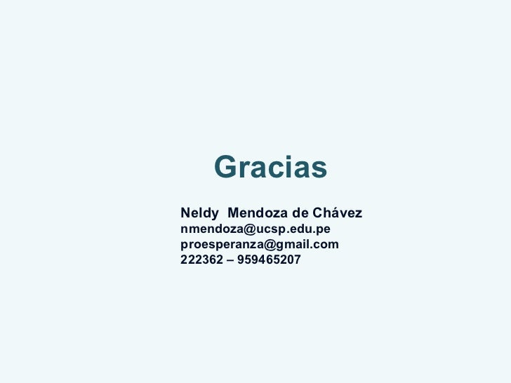 Gracias Neldy  Mendoza de Chávez nmendoza@ucsp.edu.pe  [email_address] 222362 – 959465207