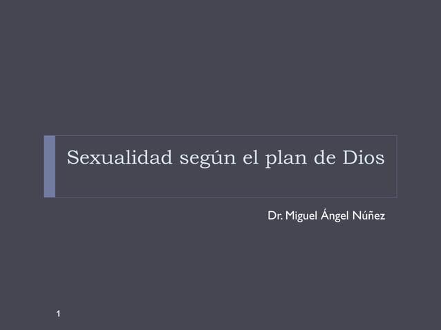 Sexualidad según el plan de Dios  Dr. Miguel Ángel Núñez  1