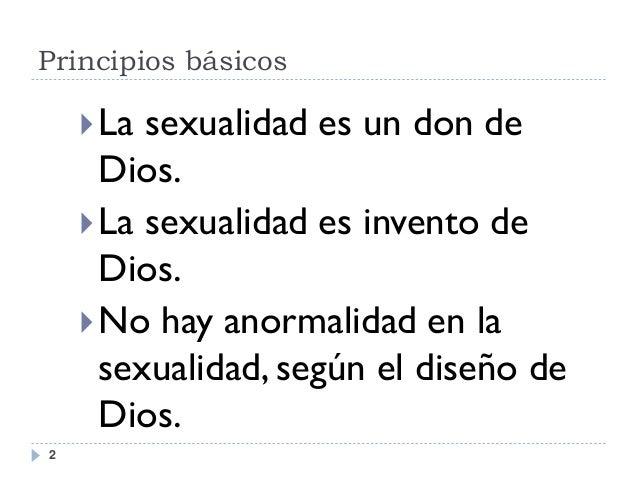 Principios básicos  2  La sexualidad es un don de Dios.  La sexualidad es invento de Dios.  No hay anormalidad en la se...