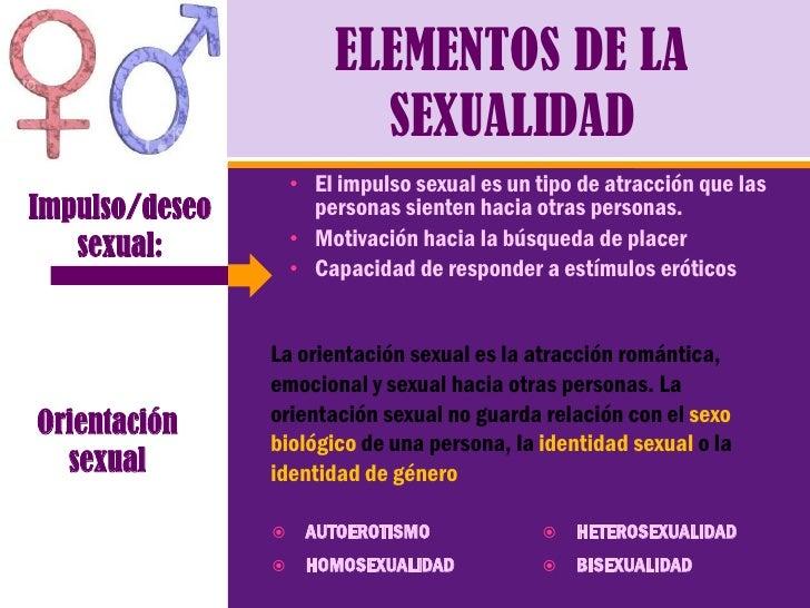 ELEMENTOS DE LA                           SEXUALIDAD                     • El impulso sexual es un tipo de atracción que l...